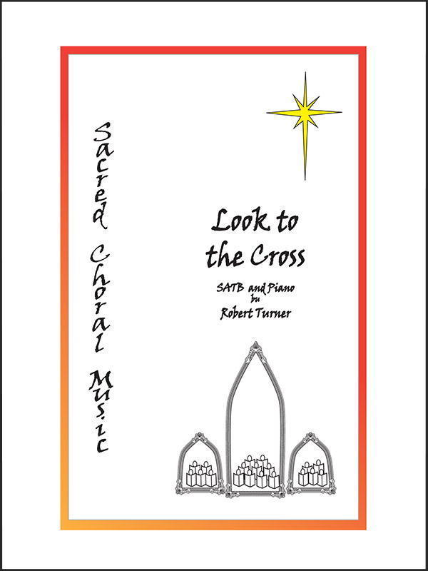 SATB and piano: Look To the Cross by R. Turner