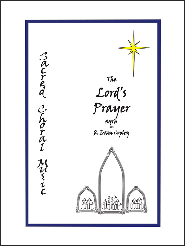 SATB the Lord's Prayer by R. Evan Copley
